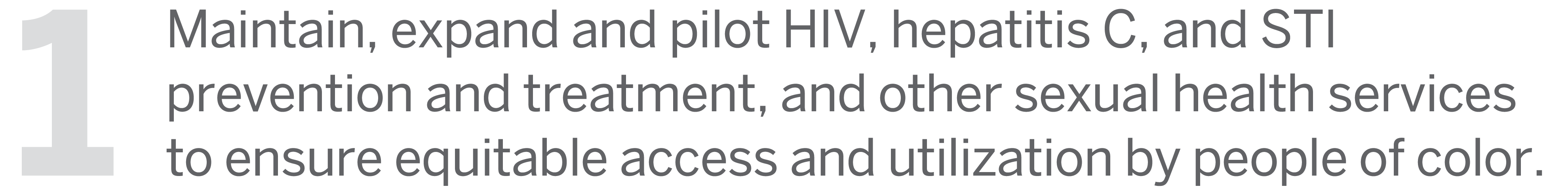 1: Maintain, expand and pilot HIV, hepatitis C, and STI prevention and treatment, and other sexual health services to ensure equitable access and utilization by people of color